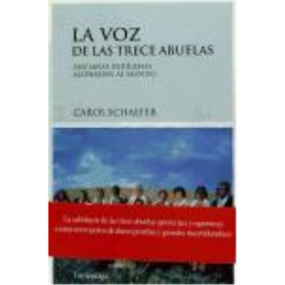 La Voz De Las Trece Abuelas : Ancianas Indígenas Aconsejan Al Mundo - Schaefer, Carol