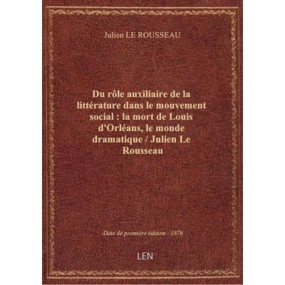 Du rôle auxiliaire de la littérature dans le mouvement social : la mort de Louis d'Orléans, le monde
