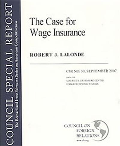 The Case For Wage Insurance, The Bernard and Irene Schwartz Series on American Competitiveness: CSR