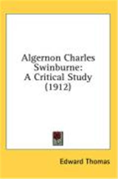 Algernon Charles Swinburne: A Critical Study (1912)