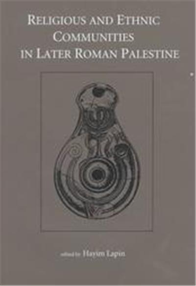 Religious and Ethnic Communities in Later Roman Palestine, Studies and Texts in Jewish History and Culture, 5