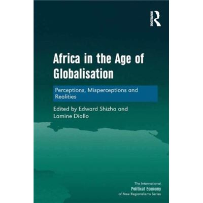 Africa In The Age Of Globalisation: Perceptions, Misperceptions And Realities (The International Political Economy Of New Regionalisms Series) (Hardcover)