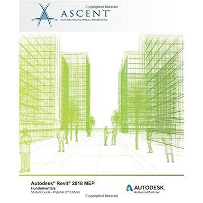 Autodesk Revit 2018 Mep Fundamentals - Imperial: Autodesk Authorized Publisher