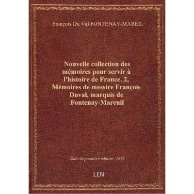 Nouvelle collection des mémoires pour servir à l'histoire de France. 2, Mémoires de messire François