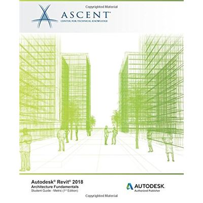 Autodesk Revit 2018 Architecture Fundamentals - Metric: Autodesk Authorized Publisher