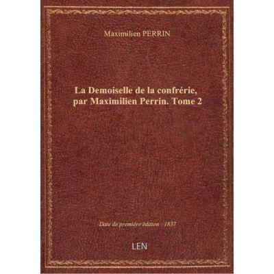 La Demoiselle de la confrérie, par Maximilien Perrin. Tome 2