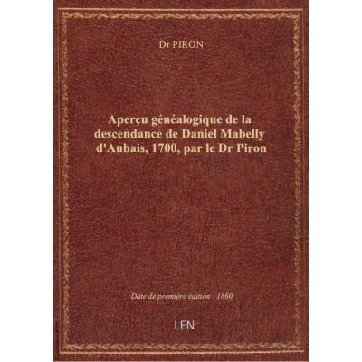 Aperçu généalogique de la descendance de Daniel Mabelly d'Aubais, 1700, par le Dr Piron