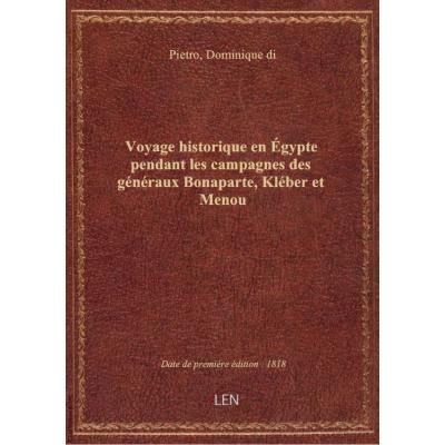 Voyage historique en égypte pendant les campagnes des généraux Bonaparte, Kléber et Menou , par Domi