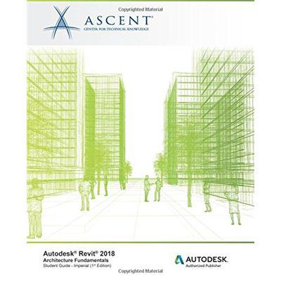 Autodesk Revit 2018 Architecture Fundamentals - Imperial: Autodesk Authorized Publisher