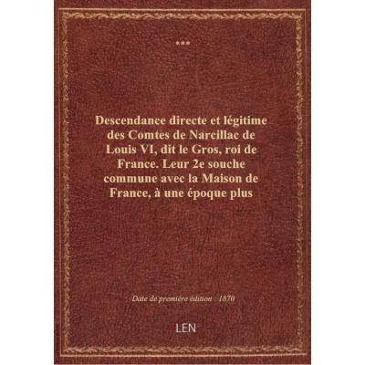 Descendance directe et légitime des Comtes de Narcillac de Louis VI, dit le Gros, roi de France. Leu