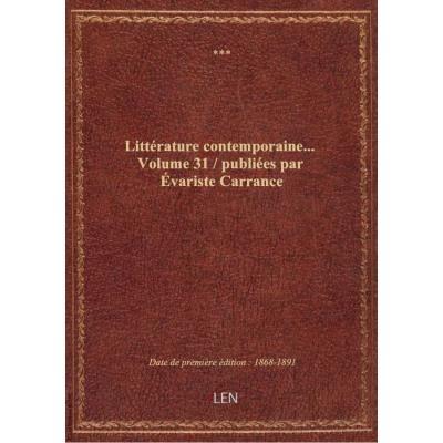 Littérature contemporaine.... Volume 31 / publiées par évariste Carrance