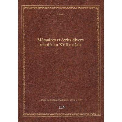 Mémoires et écrits divers relatifs au XVIIe siècle.