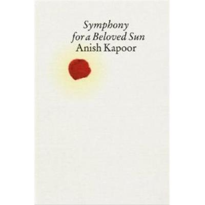 Anish Kapoor Symphony For A Beloved Sun /Anglais