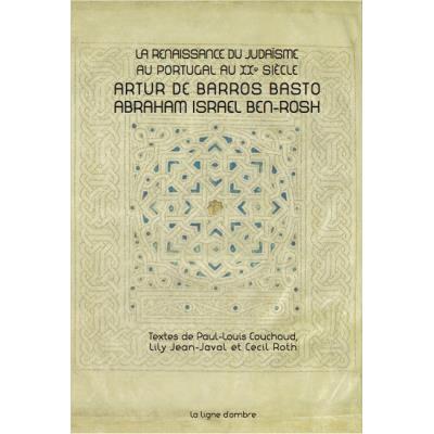 La renaissance du judaisme au Portugal au XXe siècle. Artur de Barros Basto-Abraham Israel Ben-Rosh