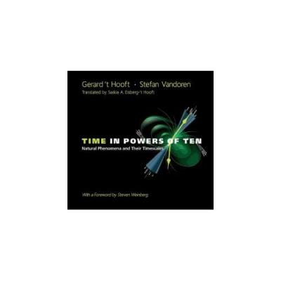 Time In Powers Of Ten - Natural Phenomena And Their Timescales Gerard'T Hooft
