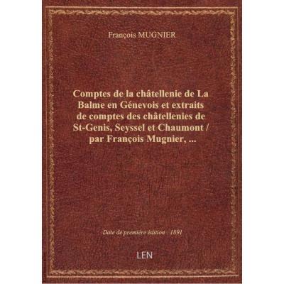 Comptes de la chtellenie de La Balme en Génevois et extraits de comptes des chtellenies de St-Geni