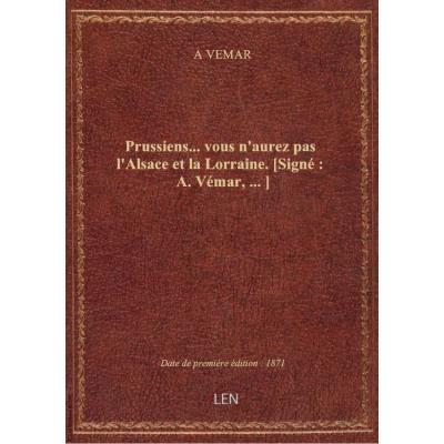Prussiens... vous n'aurez pas l'Alsace et la Lorraine. [Signé : A. Vémar,...]