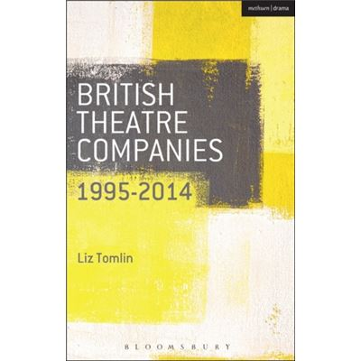 British Theatre Companies: 1995-2014 (British Theatre Companies: From Fringe To Mainstream) (Paperback)