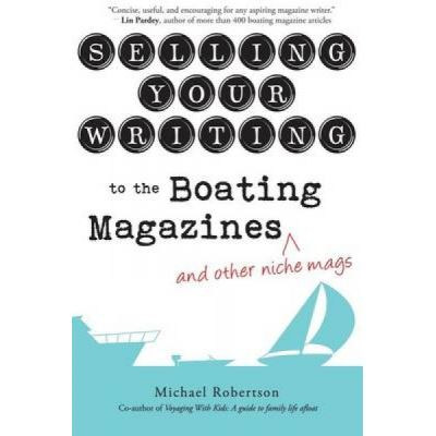 Selling Your Writing to the Boating Magazines (and Other Niche Mags) - [Version Originale]