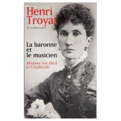 La baronne et le musicien - Madame von Meck et Tchaïkovski Henri Troyat