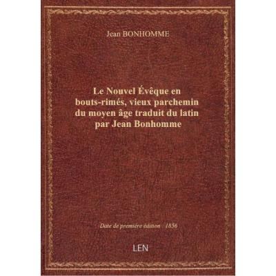 Le Nouvel Évêque en bouts-rimés, vieux parchemin du moyen âge traduit du latin par Jean Bonhomme