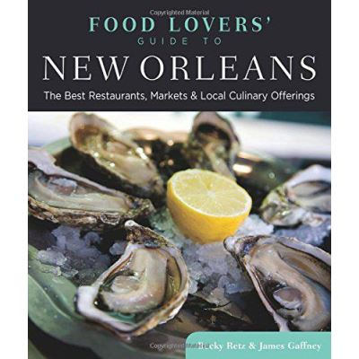 Food Lovers' Guide to New Orleans: The Best Restaurants, Markets & Local Culinary Offerings (Food Lovers' Series) - [Version Originale]