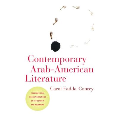 Contemporary Arab-American Literature: Transnational Reconfigurations of Citizenship and Belonging (American Literatures Initiative) - [Livre en VO]