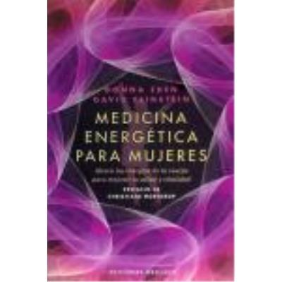 Medicina Energética Para Mujeres : Alinea Las Energías De Tu Cuerpo Para Mejorar Tu Salud Y Vitalidad - Eden, Donna, Feinstein, David