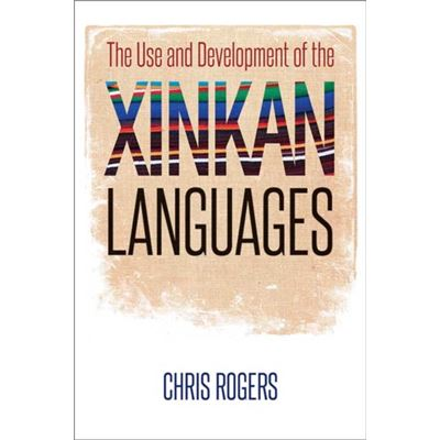 The Use And Development Of The Xinkan Languages (Recovering Languages And Literacies Of The Americas) (Paperback)