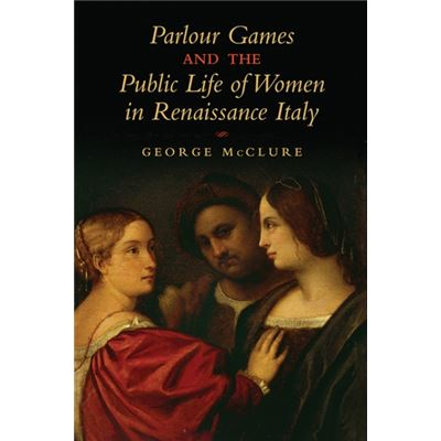 Parlour Games And The Public Life Of Women In Renaissance Italy (Hardcover)