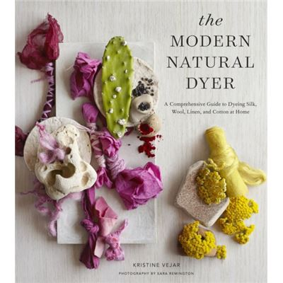 The Modern Natural Dyer: A Comprehensive Guide To Dyeing Silk, Wool, Linen, And Cotton At Home (Hardcover)