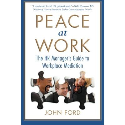 Peace at Work: The HR Manager's Guide to Workplace Mediation - [Version Originale]