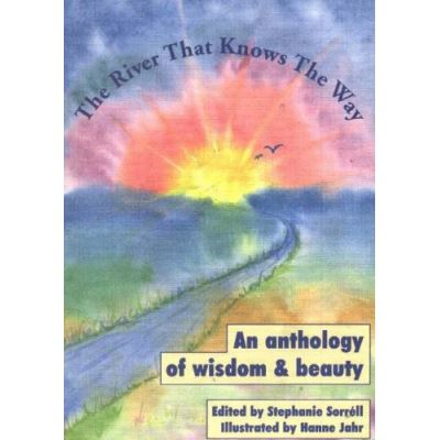 The River That Knows the Way: An Anthology of Wisdom and Beauty