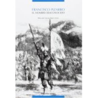 Francisco Pizarro : El Hombre Desconocido - María del Carmen Martín Rubio
