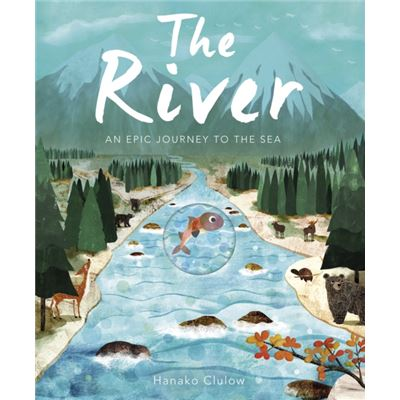 The River: An Epic Journey To The Sea (Hardcover)