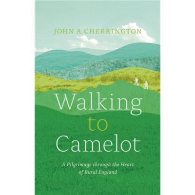 Walking To Camelot: A Pilgrimage Along The Macmillan Way Through The Heart Of Rural England (Paperback)