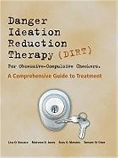 Dirt [Danger Ideation Reduction Therapy] for Obsessive Compulsive Checkers: A Comprehensive Guide to Treatment