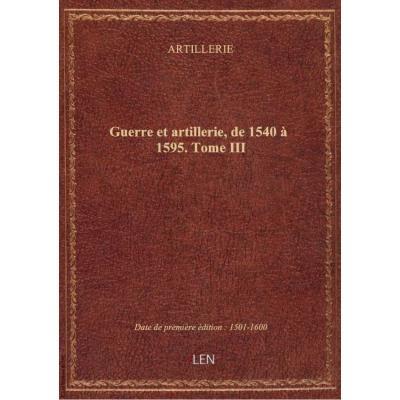 Guerre et artillerie, de 1540 à 1595. Tome III
