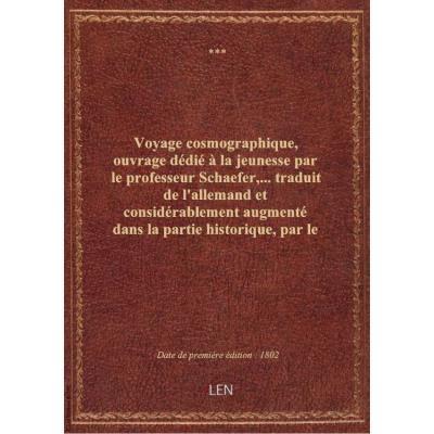 Voyage cosmographique, ouvrage dédié à la jeunesse par le professeur Schaefer,... traduit de l'allem