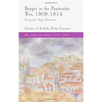 Burgos In The Peninsular War 1808 1814