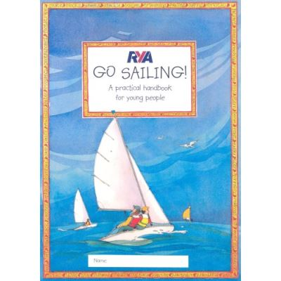 RYA Go Sailing: A Practical Guide for Young People (Royal Yachting Association)