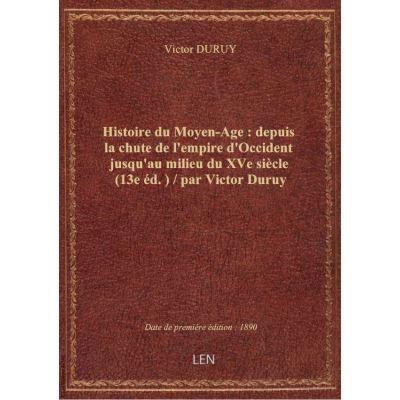 Histoire du Moyen-Age : depuis la chute de l'empire d'Occident jusqu'au milieu du XVe siècle (13e éd