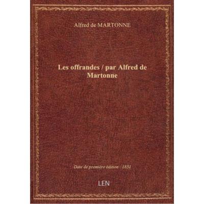 Les offrandes / par Alfred de Martonne