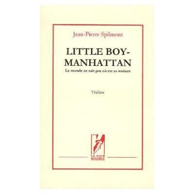 Little Boy-Manhattan - Le Monde Ne Sait Pas Où Est Sa Maison Jean-Pierre Spilmont