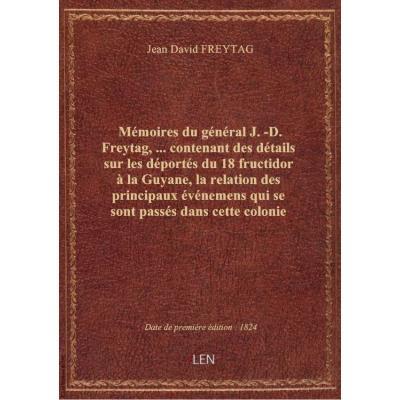 Mémoires du général J.-D. Freytag,... contenant des détails sur les déportés du 18 fructidor à la Guyane, la relation des principaux événemens qui se sont passés dans cette colonie pendant la Révolution, et un précis de la retraite effectuée par l'arrière