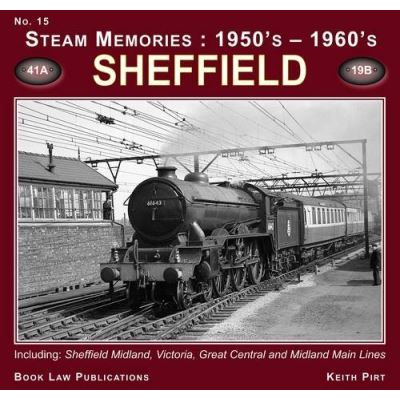 Sheffield: No. 15: Including Sheffield Midland, Victoria, Great Central and Midland Main Lines (Steam Memories: 1950s-1960s)