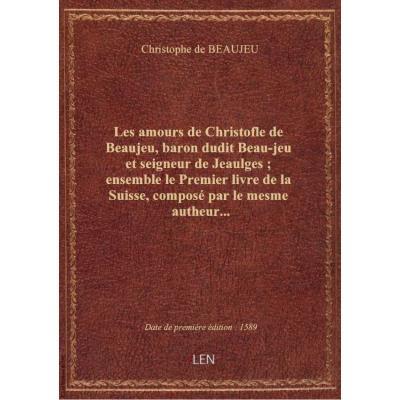 Les amours de Christofle de Beaujeu, baron dudit Beau-jeu et seigneur de Jeaulges : ensemble le Prem