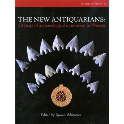 The New Antiquarians: 50 Years of Archaeological Innovation in Wessex (CBA Research Reports) - [Livre en VO]