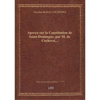 Aperçu sur la Constitution de Saint-Domingue, par M. de Cocherel,...