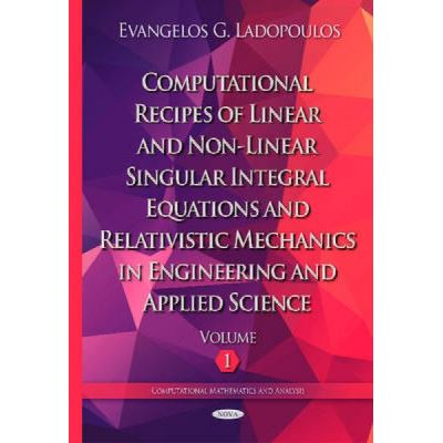 Computational Recipes of Linear and Non-Linear Singular Integral Equations and Relativistic Mechanics in Engineering and Applied Science - [Version Originale]